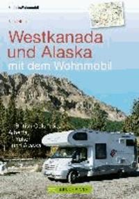 Westkanada und Alaska mit dem Wohnmobil - Die Wildnis erleben in British Columbia, Alberta, Yukon und Alaska.