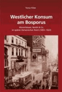 Westlicher Konsum am Bosporus - Warenhäuser, Nestlé & Co im späten Osmanischen Reich (1855-1923).