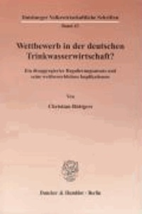 Wettbewerb in der deutschen Trinkwasserwirtschaft? - Ein disaggregierter Regulierungsansatz und seine wettbewerblichen Implikationen.