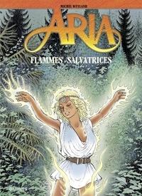 Weyland Michel - Aria - tome 39 - Flammes salvatrices.