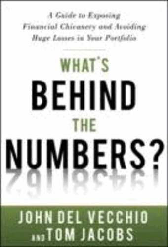 What's Behind the Numbers?: A Guide to Exposing Financial Chicanery and Avoiding Huge Losses in Your Portfolio.