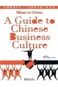 Hong Lu - WHEN IN CHINA: A GUIDE TO CHINESE BUSINESS CULTURE (Bilingue chinois + Pinyin- anglais).
