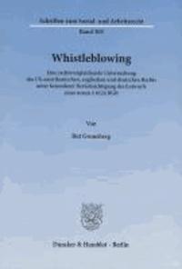 Whistleblowing - Eine rechtsvergleichende Untersuchung des US-amerikanischen, englischen und deutschen Rechts unter besonderer Berücksichtigung des Entwurfs eines neuen § 612a BGB.