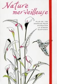 White Star - Nature merveilleuse - Plus de 100 dessins pour affronter le stress quotidien.