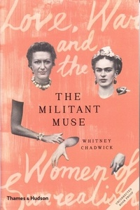 Whitney Chadwick - The militant muse love, war and the surrealist imagination.