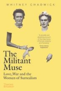 Whitney Chadwick - The militant muse - Love, war and the women of surrealism.
