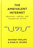 Whitney Phillips et Ryan M. Milner - The Ambivalent Internet - Mischief, Oddity, and Antagonism Online.