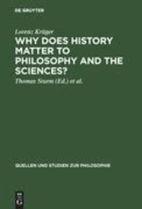 Why Does History Matter to Philosophy and the Sciences? - Selected Essays.
