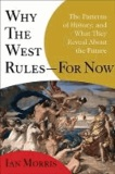 Why the West Rules--For Now - The Patterns of History, and What They Reveal about the Future.