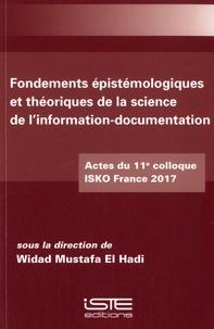 Widad Mustafa El Hadi - Fondements épistémiologiques et théoriques de la science de l'information-documentation - Actes du 11e colloque ISKO France 2017.