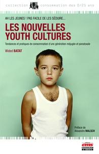 Wided Batat - Les nouvelles youth cultures - Tendances et pratiques de consommation d'une génération méjugée et paradoxale.