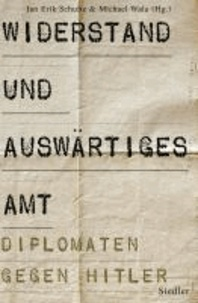 Widerstand und Auswärtiges Amt - Diplomaten gegen Hitler.