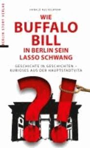 Wie Buffalo Bill in Berlin sein Lasso schwang - Geschichte in Geschichten - Kurioses aus der Hauptstadtvita.