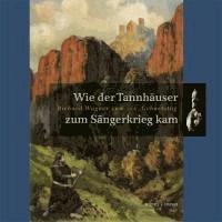 Wie der Tannhäuser zum Sängerkrieg kam - Richard Wagner zum 200. Geburtstag.