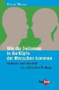 Wie die Gedanken in die Köpfe der Menschen kommen - Dialektik und Didaktik der politischen Bildung.