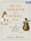Wie die Helene zur Birne kam - 50 Rezeptklassiker und ihre Geschichte.
