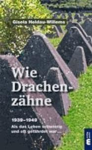 Wie Drachenzähne - 1939-1949 Als das Leben schwierig und oft gefährdet war ....