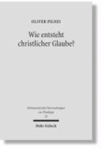 Wie entsteht christlicher Glaube? - Untersuchungen zur Glaubenskonstitution in der hermeneutischen Theologie bei Rudolf Bultmann, Ernst Fuchs und Gerhard Ebeling.