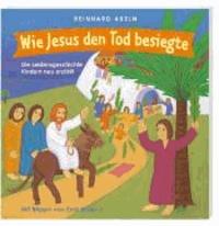 Wie Jesus den Tod besiegte - Die Leidensgeschichte Kindern neu erzählt.
