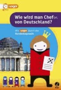 Wie wird man Chef(in) von Deutschland - Mit logo! durch die Bundestagswahl.