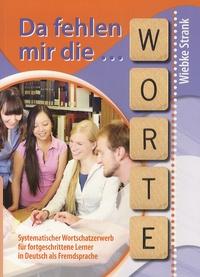 Wiebke Strank - Da fehlen mir die Worte - Systematischer Wortschatzerwerb für fortgeschrittene Lerner in Deutsch als Fremdsprache.