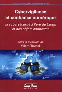 Wiem Tounsi - Cybervigilance et confiance numérique - La cybersécurité à l'ère du Cloud et des objets connectés.