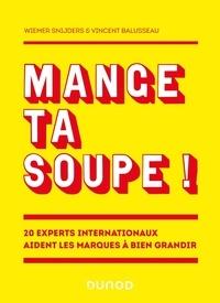 Wiemer Snijders et Vincent Balusseau - Mange ta soupe ! - 20 experts internationaux aident les marques à bien grandir.