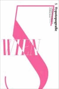 Wien - Typotopografie 5 - Das Magazin zu Gestaltung, Typografie und Druckkunst in urbanen Zentren.