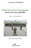 Wiener Kerns Fleurimond - Haïti de la crise à l'occupation - Histoire d'un chaos (2000-2004) Tome 1, La Chute d'Aristide.
