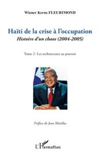 Wiener Kerns Fleurimond - Haïti de la crise à l'occupation - Histoire d'un chaos (2004-2005), tome 2 : Les technocrates au pouvoir.