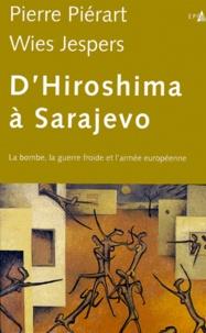 Wies Jespers et Pierre Piérart - D'Hiroshima à Sarajevo - La bombe, la guerre froide et l'armée européenne.