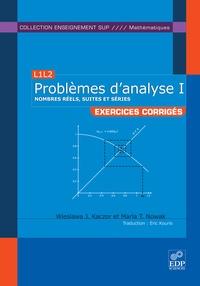 Wieslawa J. Kaczor et Maria T. Nowak - Problèmes d'analyse - Tome 1, Nombres réels, suites et séries.