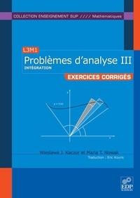 Wieslawa J. Kaczor et Maria T. Nowak - Problèmes d'analyse - Tome 3, Intégration.