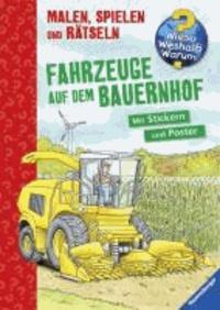 Wieso? Weshalb? Warum? Malen, Spielen und Rätseln: Fahrzeuge auf dem Bauernhof.