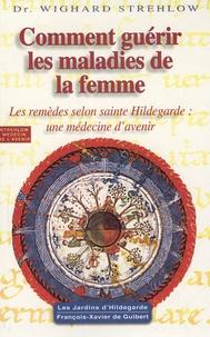 Wighard Strehlow - Comment guérir les maladies de la femme - Hildegarde de Bingen.