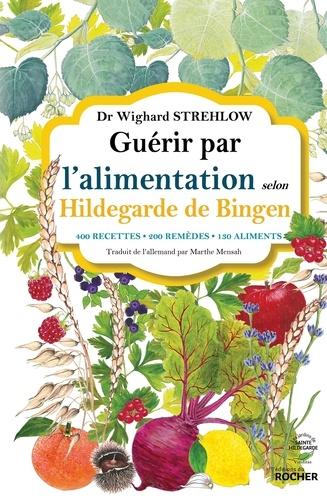 Guérir par l'alimentation selon Hildegarde de Bingen. 400 recettes, 200 remèdes, 130 aliments
