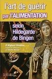 Wighard Strehlow - L'art de guérir par l'alimentation selon Hildegarde de Bingen - Recettes, traitements et régimes.