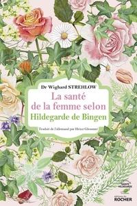 Wighard Strehlow - La santé de la femme selon Hildegarde de Bingen.