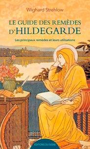 Wighard Strehlow - Le guide des remèdes d'Hildegarde - Les principaux remèdes et leurs utilisations.