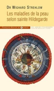Wighard Strehlow - Les maladies de la peau selon sainte Hildegarde.