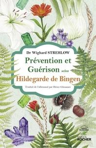 Wighard Strehlow - Prévention et guérison selon Hildegarde de Bingen.