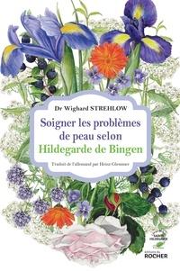 Wighard Strehlow - Soigner les problèmes de peau selon Hildegarde de Bingen.