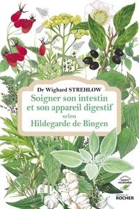 Wighard Strehlow - Soigner son intestin et son appareil digestif selon Hildegarde de Bingen.