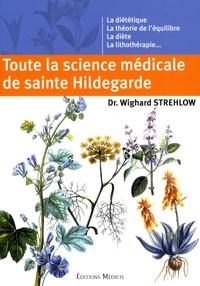 Wighard Strehlow - Toute la science médicale de sainte Hildegarde.