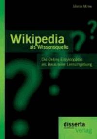 Wikipedia als Wissensquelle: Die Online-Enzyklopädie als Basis einer Lernumgebung.