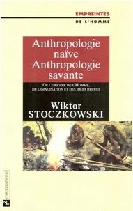 Wiktor Stoczkowski - Anthropologie naïve, anthropologie savante - De l'origine de l'homme, de l'imagination et des idées reçues.