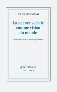 Livres électroniques téléchargeables gratuitement en ligne La science sociale comme vision du monde  - Emile Durkheim et le mirage du salut en francais