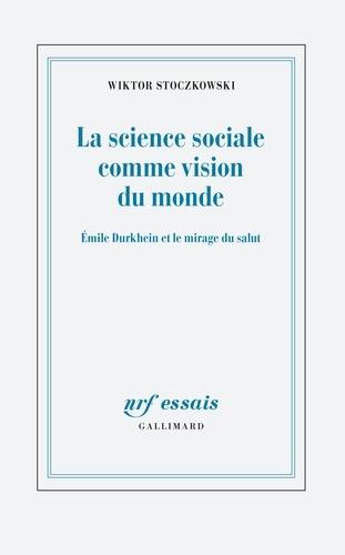 La science sociale comme vision du monde. Emile Durkheim et le mirage du salut