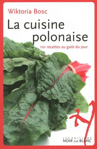 Wiktoria Bosc - La cuisine polonaise - 101 recettes au goût du jour.