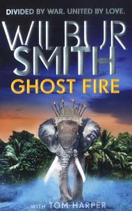 Wilbur Smith et Tom Harper - Ghost Fire.